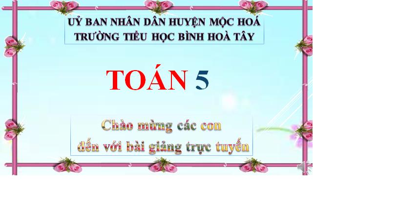Toán 5 - Luyện tập chung (trang 175) - TH Bình Hoà Tây - Mộc Hoá - Long An