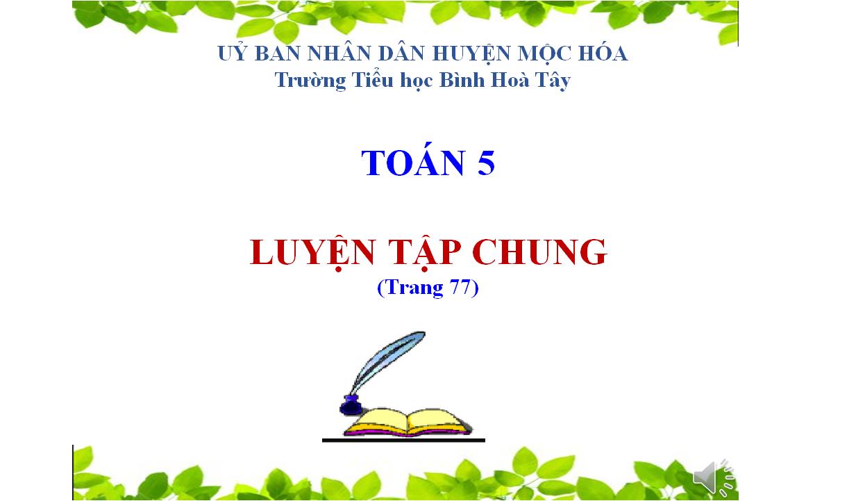 Toán lớp 5 - Luyện tập chung (trang 177) - Trường TH Bình Hoà Tây - Mộc Hoá - Long An
