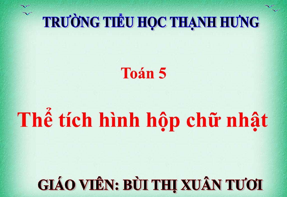 Toán 5_Thể tích hình hộp chữ nhật_TH THẠNH HƯNG_TX KIẾN TƯỜNG