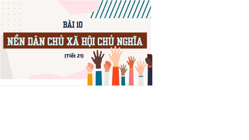 Bài 10. Nền dân chủ XHCN. NH 2020-2021