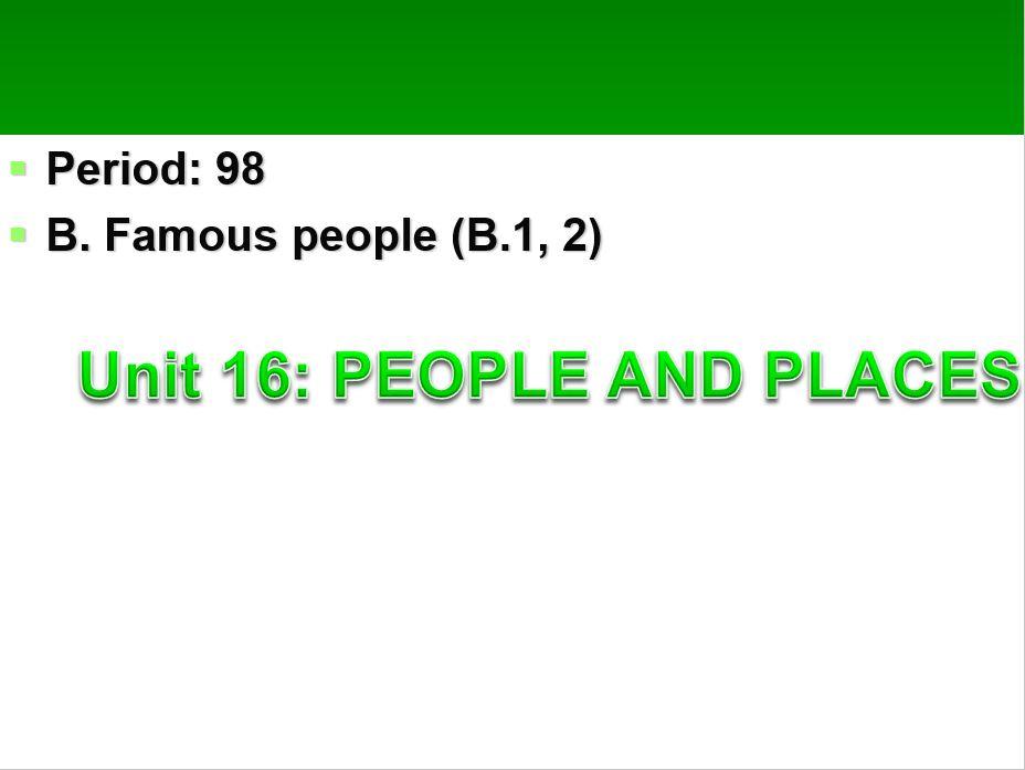 Unit 16: People and places (B1, 2)_THCS Bình Hòa Tây_Mộc Hóa