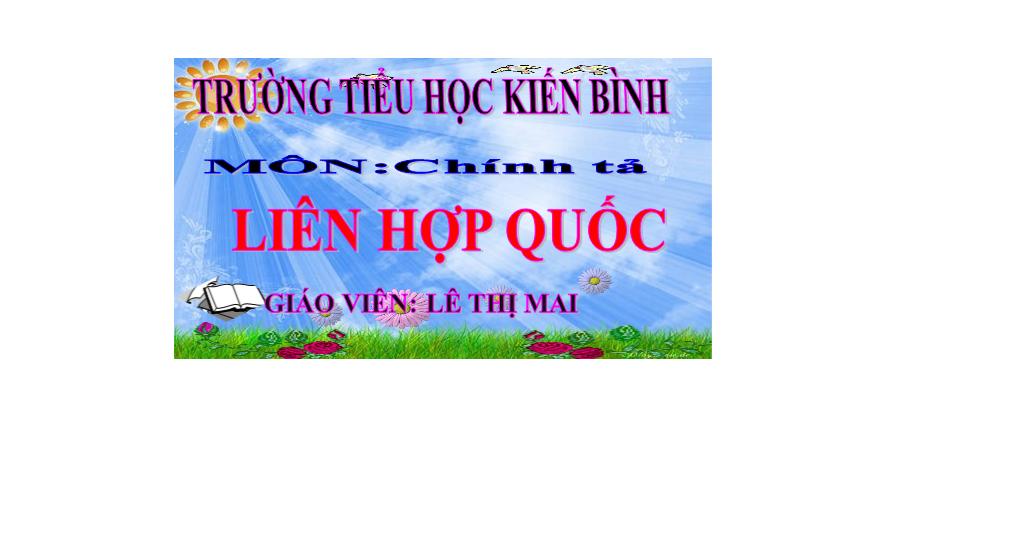 Chinh ta lop 3 _ Tuan 30 bai Lien hop quoc_ TH Kien Binh_ Tan Thanh