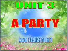 Unit 3: A Party. A. Reading - THPT Vĩnh Hưng