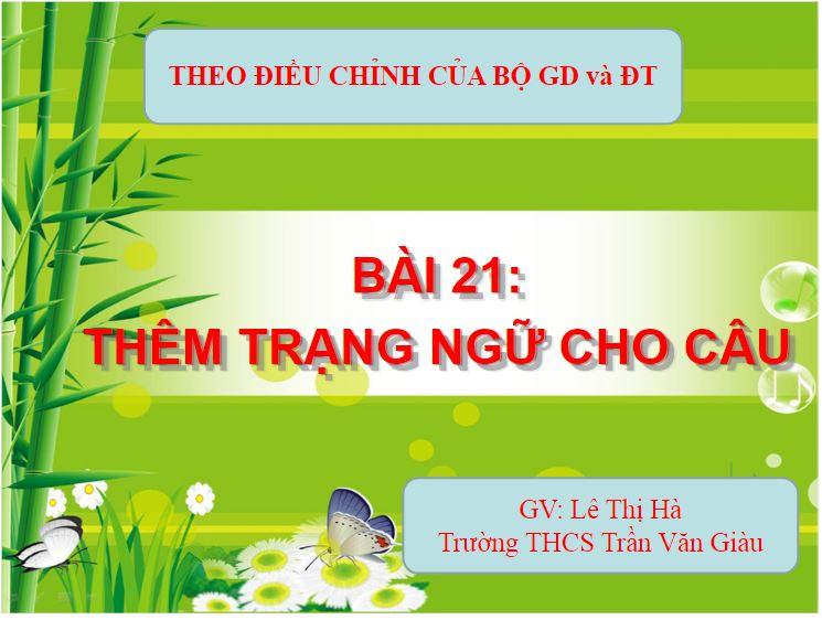 Ngữ Văn 7_Thêm trạng ngữ cho câu_THCS Trần Văn Giàu_KT