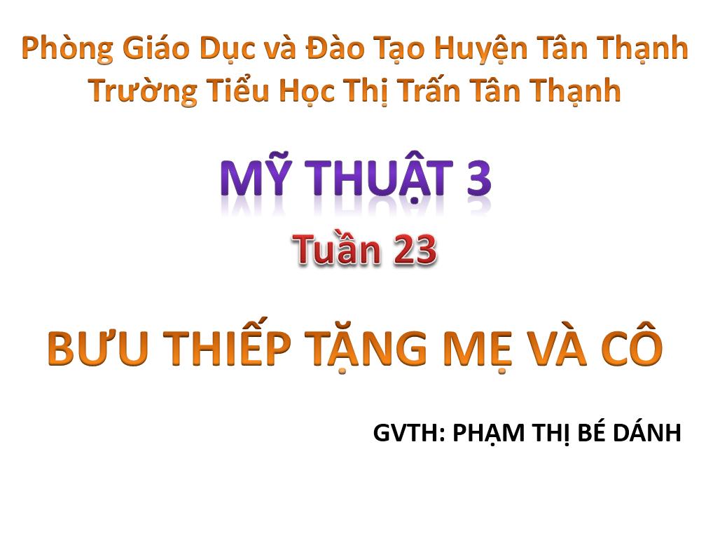 Mỹ thuật lớp 3_Tuần 23 Bài Bưu thiếp tặng mẹ và cô tiết 2_TH Thị Trấn_Tân Thạnh