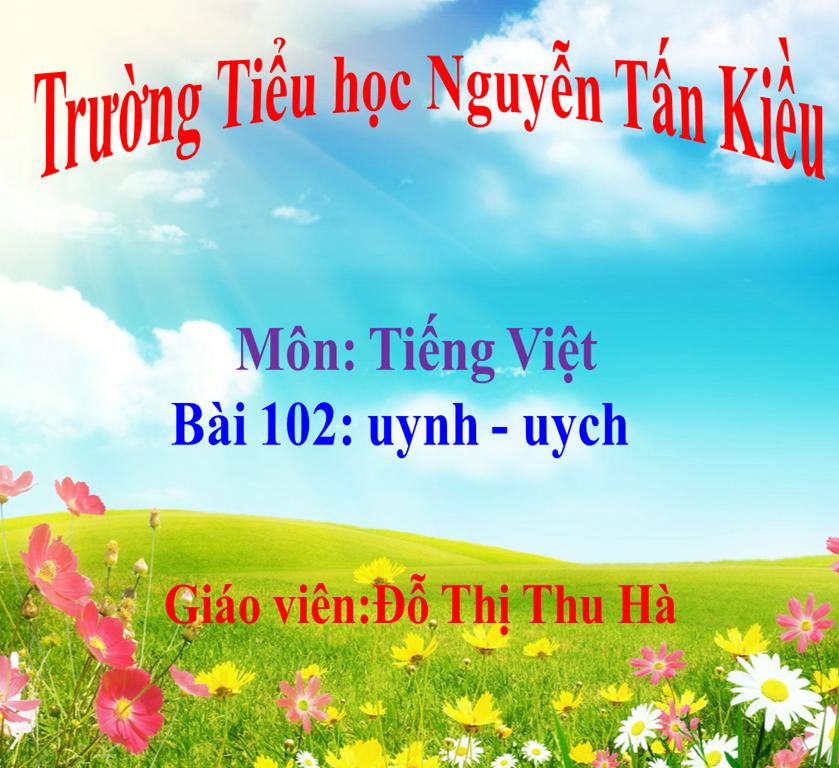 Bài: uynh - uych - Trường Tiểu học Nguyễn Tấn Kiều - Thị xã Kiến Tường