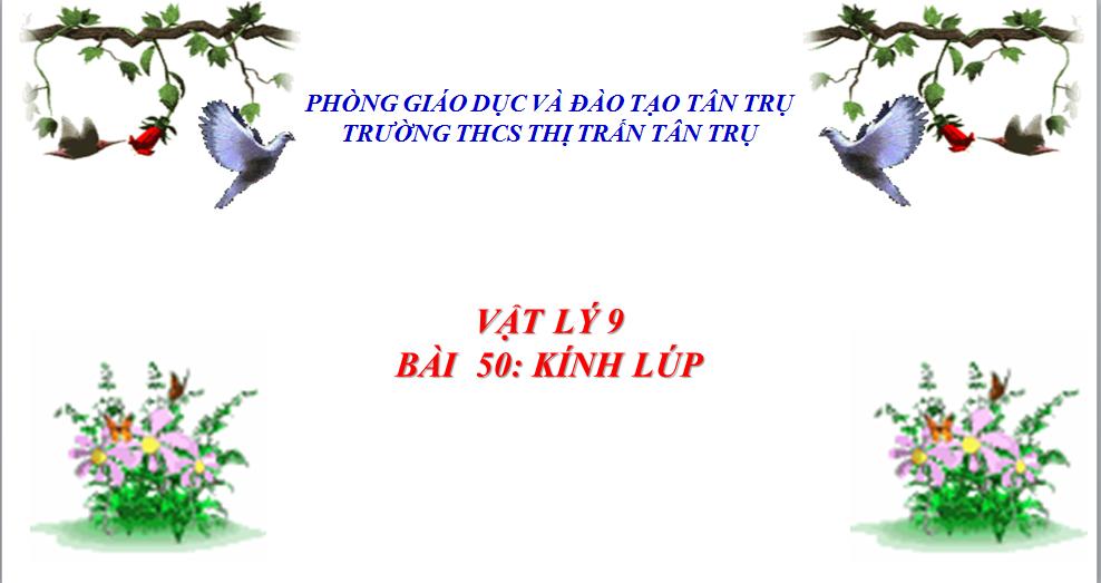 Bài 50: Kính lúp - Trường THCS TT Tân Trụ - Huyện Tân Trụ