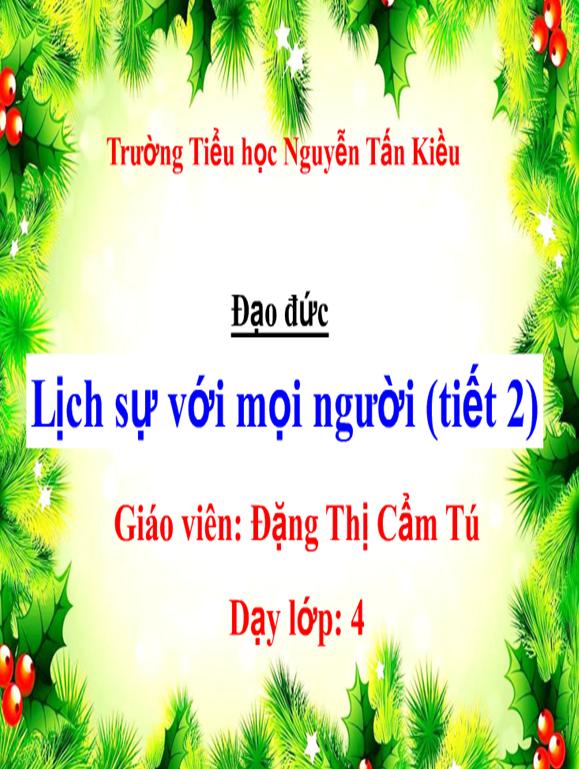 Bài: Lịch sự với mọi người (tiết 2) - Trường Tiểu học Nguyễn Tấn Kiều - Thị xã Kiến Tường