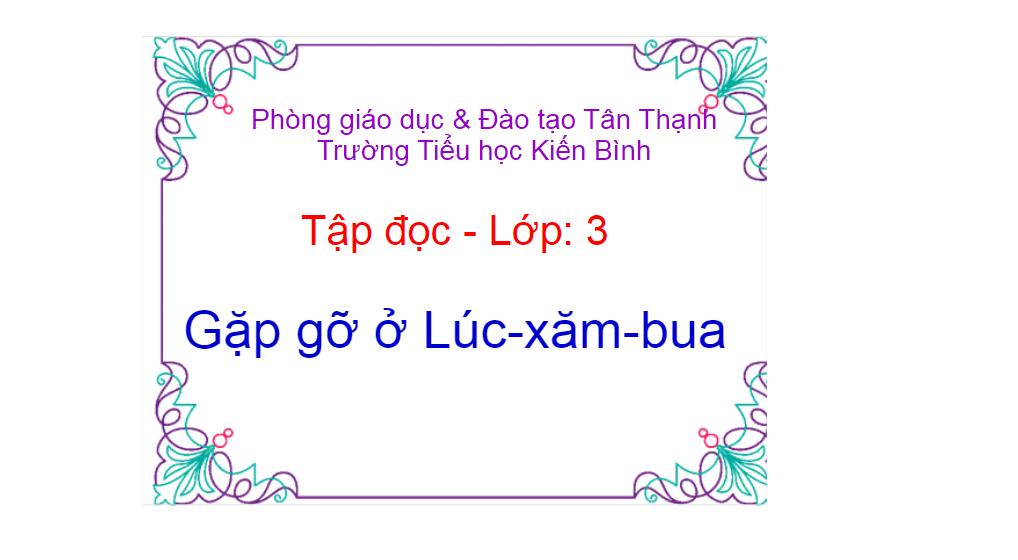 Tap doc lop 3_ tuan 30 bai Gap go luc-xam-bua_ Tieu hoc Kien Binh_Tan Thanh
