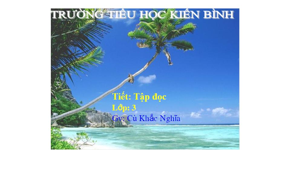 Tập đọc lớp 3_ tuần 30 bai Một mái nhà chung_TH Kiến Bình_Tân Thạnh