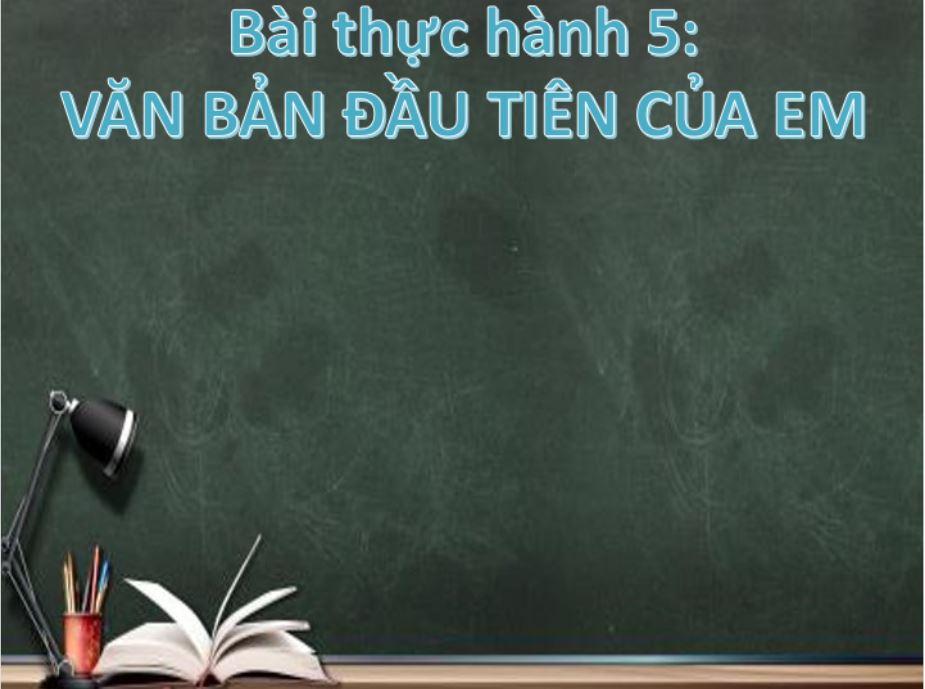 Tiết 42-43_Tin 6_TH5 Văn bản đầu tiên của em_KHDH2021_THCS Bình Hòa Tây_Mộc Hóa