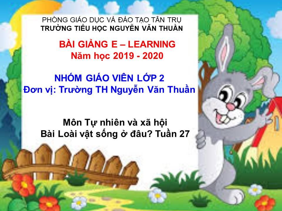 Bài: Loài vật sống ở đâu? - TH Nguyễn Văn Thuần -Tân Trụ