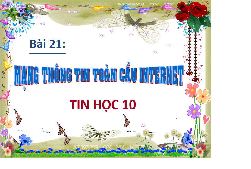 MẠNG THÔNG TIN TOÀN CẦU INTERNET khối 10 năm 2021