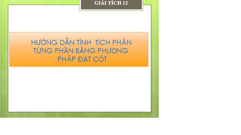 Tiet64_Toan12CB_PhuongphapTinhTichPhan_THPT_TanAn