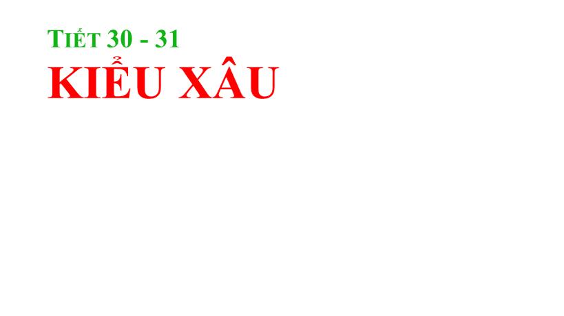 Tiet30-31_TinHoc11_Kieuxau_THPT_TanAn