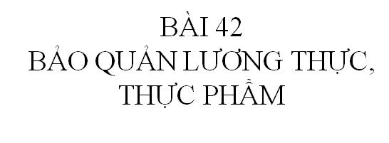 Bài 42 Bảo quản lương thực thực phẩm_THPT Hùng Vương_Tân An